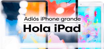 Adiós iPhone grande, hola iPad Pro
